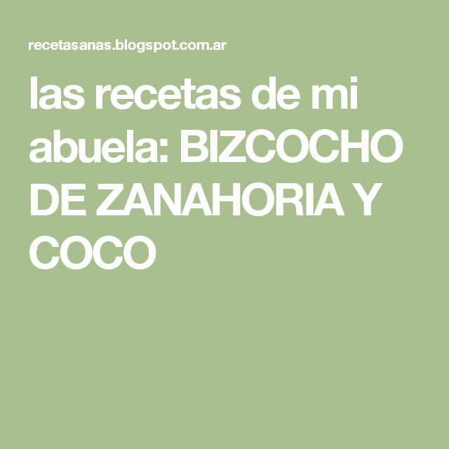 las recetas de mi abuela: BIZCOCHO DE ZANAHORIA Y COCO