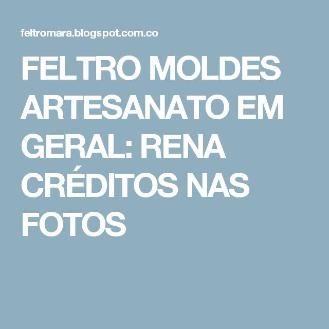 FELTRO MOLDES ARTESANATO EM GERAL: RENA CRÉDITOS NAS FOTOS
