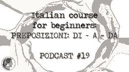 """Italian course for beginners: Prepositions """"DI A DA"""" PODCAST #19"""