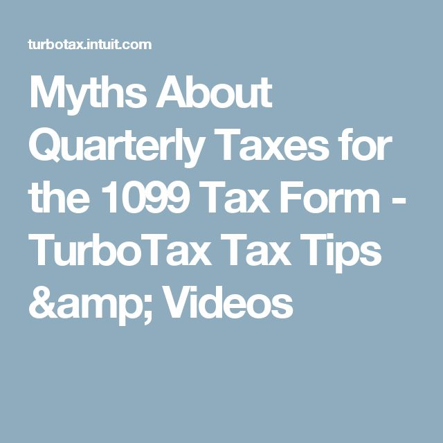 Myths About Quarterly Taxes for the 1099 Tax Form - TurboTax Tax Tips & Videos