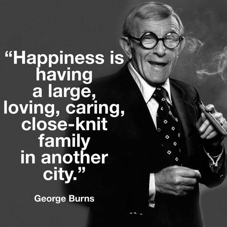 Quote on Family by George Burns #comedy #truth #family # ...