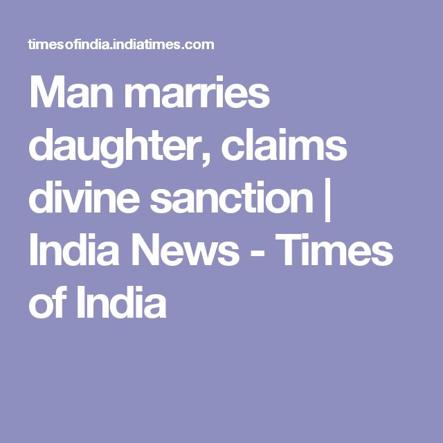 Man marries daughter, claims divine sanction | India News - Times of India