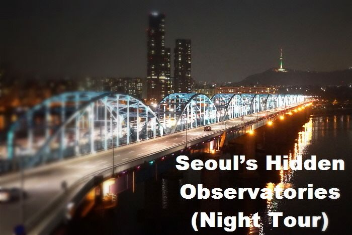 Travel Korea Tips : Seoul's Hidden Observatories (Night Tour) - view point