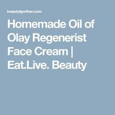 Homemade Oil of Olay Regenerist Face Cream   Eat.Live. Beauty