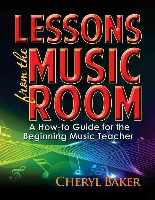 Lessons from the Music Room: A How-to Guide for the Beginning Music Teacher…
