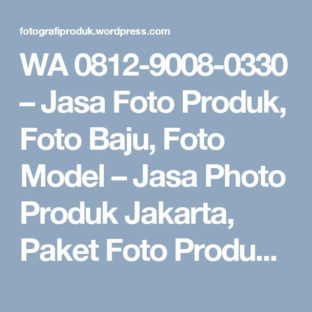WA 0812-9008-0330 – Jasa Foto Produk, Foto Baju, Foto Model – Jasa Photo Produk Jakarta, Paket Foto Produk, Jasa Fotografi Produk, Freelance Fotografer Bekasi
