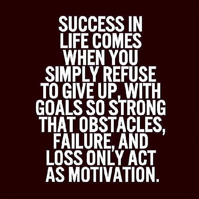 Success in life comes when you simply refuse to give up ...Quotes About Failure To Act