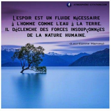 L'espoir est un fluide nécessaire à l'homme comme l'eau à la terre, il déclenche des forces insoupçonnées de la nature humaine.