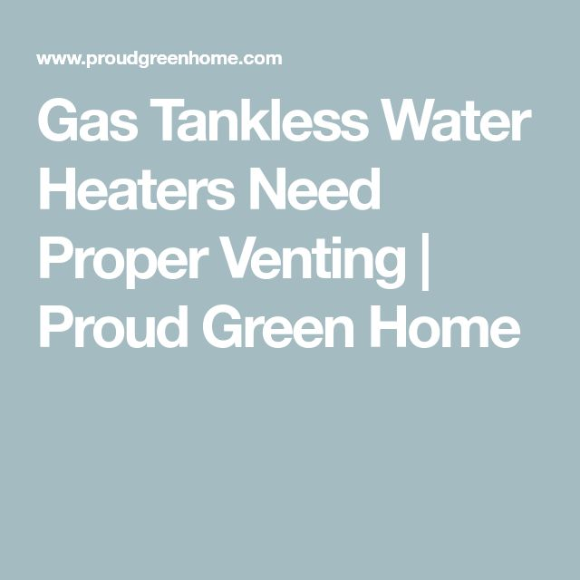 Gas Tankless Water Heaters Need Proper Venting | Proud Green Home