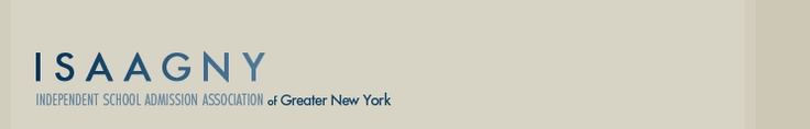 ISAAGNY: Independent School Admission Association of Greater New York (private school resource, rec by CPM)