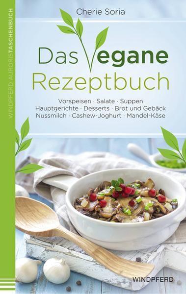 Amazing B cher Das vegane Rezeptbuch von Cherie Soria