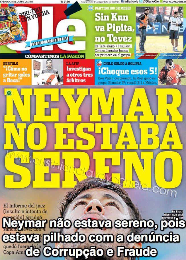 Neymar não estava sereno, pois estava pilhado com a denúncia de Corrupção e Fraude ➤ http://www.fiuxy.com/diarios-y-periodicos/4080793-ole-argentina-20-junio-2015-neymar-no-estaba-sereno-el-informe-del-juez-arruino-la-movida-mega-ul.html ②⓪①⑤ ⓪⑥ ②②
