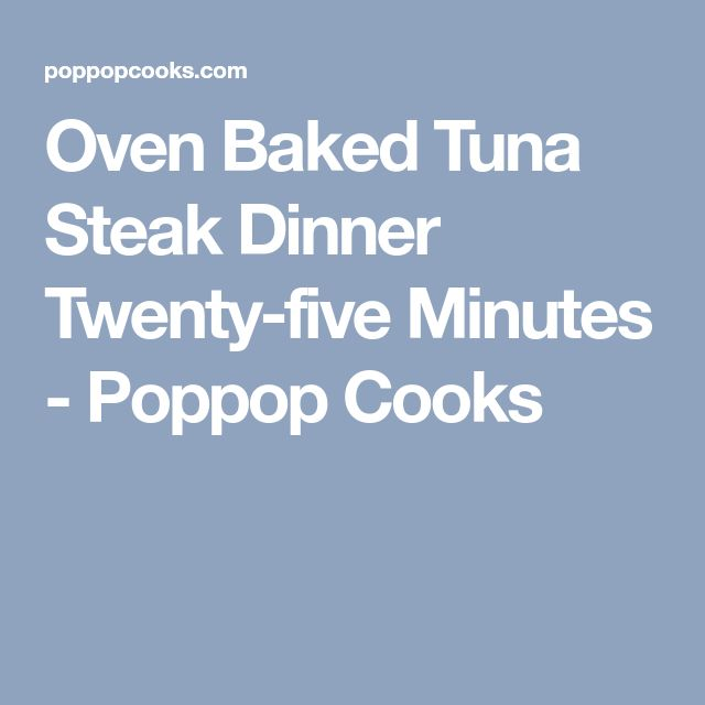 Oven Baked Tuna Steak Dinner Twenty-five Minutes - Poppop Cooks