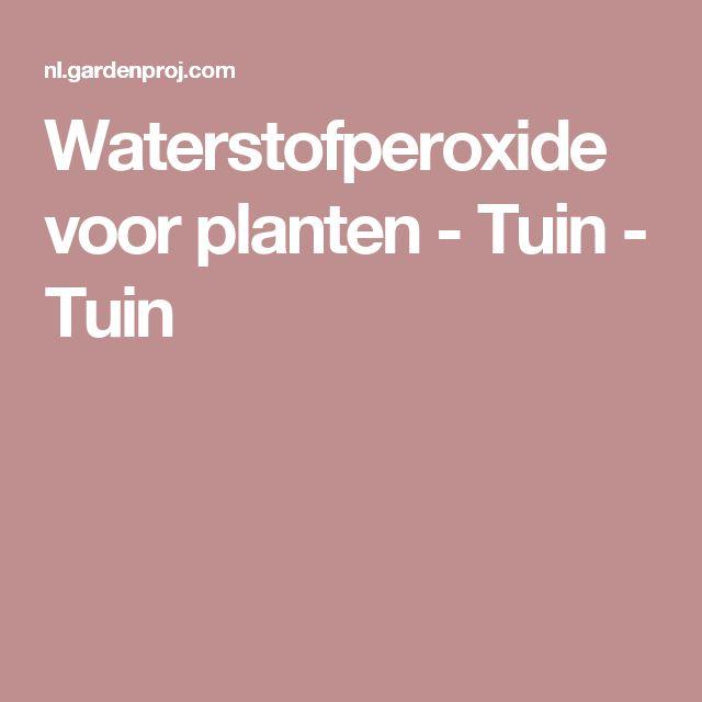 Waterstofperoxide voor planten - Tuin - Tuin