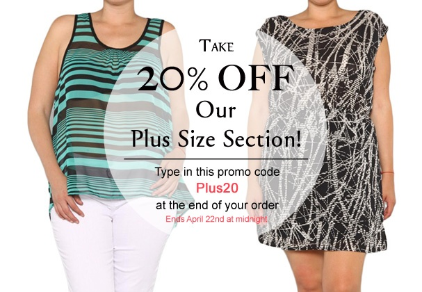 Take 20% OFF our Plus Section! Just type in the promo code provided on this image at the end of your order. Ends Monday April 22nd at midnight.