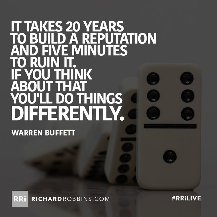It takes 20 years to build a reputation and five minutes to ruin it. If you think about that you'll do things differently. #RRiLIVE www.richardrobbins.com