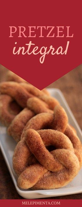 PRETZEL INTEGRAL COM AÇÚCAR E CANELA - Confira essa receita deliciosa. Ingredientes: 2 colher (chá) de fermento granulado 240 ml de água morna 1 colher (sopa) de açúcar 1 xícara de farinha de trigo 2 xícaras de farinha de trigo integral 1 colher (sopa) de açúcar 4 colheres (sopa) de manteiga sem sal Para a cobertura Manteiga derretida, açúcar e canela