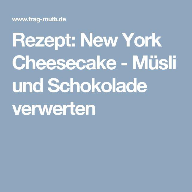 Rezept: New York Cheesecake - Müsli und Schokolade verwerten
