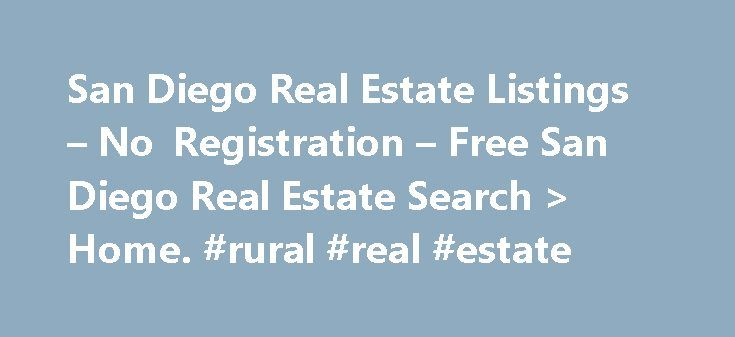 San Diego Real Estate Listings – No Registration – Free San Diego Real Estate Search > Home. #rural #real #estate http://real-estate.remmont.com/san-diego-real-estate-listings-no-registration-free-san-diego-real-estate-search-home-rural-real-estate/  #free real estate listings # Thank you for visiting my website – please consider it as your online source for local real estate information, and return often for the latest property listing. Search San Diegoreal estate listings for free. no…