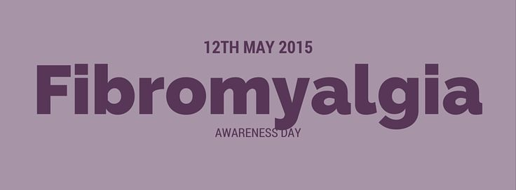 Fibromyalgia Awareness Day 2015 is May 12th = Please like and ...