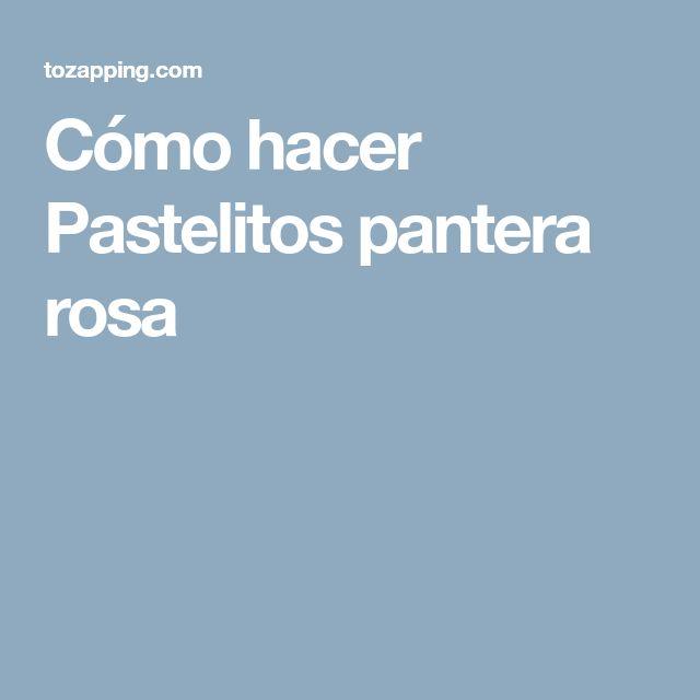 Cómo hacer Pastelitos pantera rosa