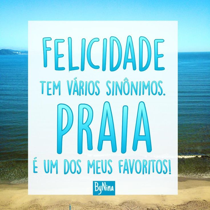 """""""Felicidade tem muitos sinônimos. Praia é um dos meus favoritos!"""" ByNina Bom dia!!!  #frases #praia #felicidade #bynina #instabynina #myhappyplace"""