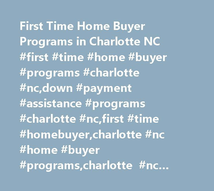 First Time Home Buyer Programs in Charlotte NC #first #time #home #buyer #programs #charlotte #nc,down #payment #assistance #programs #charlotte #nc,first #time #homebuyer,charlotte #nc #home #buyer #programs,charlotte #nc #home #buyers http://mobile.nef2.com/first-time-home-buyer-programs-in-charlotte-nc-first-time-home-buyer-programs-charlotte-ncdown-payment-assistance-programs-charlotte-ncfirst-time-homebuyercharlotte-nc-home-buyer/  # North Carolina & South Carolina Real…