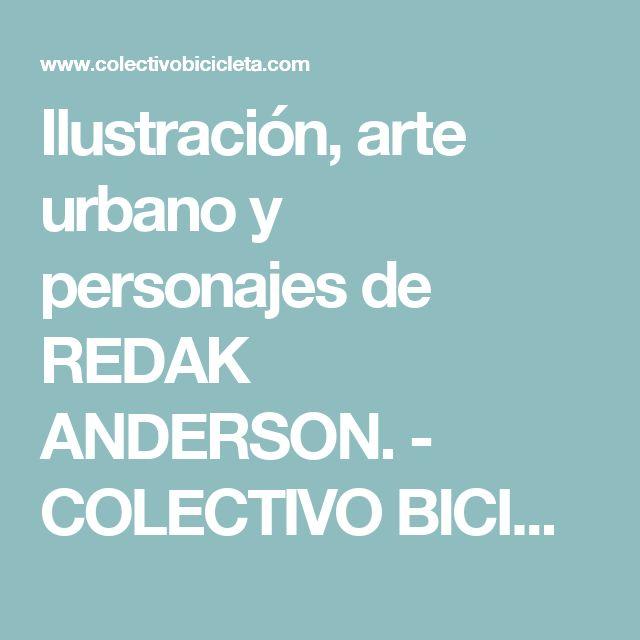 Ilustración, arte urbano y personajes de REDAK ANDERSON. - COLECTIVO BICICLETA, ilustración y gráfica. Colombia y Latinoamerica
