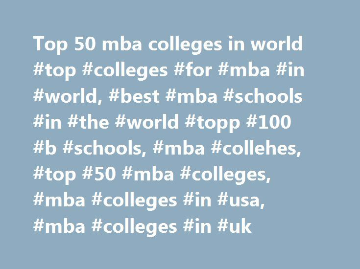 Top 50 mba colleges in world #top #colleges #for #mba #in #world, #best #mba #schools #in #the #world #topp #100 #b #schools, #mba #collehes, #top #50 #mba #colleges, #mba #colleges #in #usa, #mba #colleges #in #uk http://alaska.remmont.com/top-50-mba-colleges-in-world-top-colleges-for-mba-in-world-best-mba-schools-in-the-world-topp-100-b-schools-mba-collehes-top-50-mba-colleges-mba-colleges-in-usa-mba-co/  # Top 50 MBA Colleges in World TOP 50 MBA Colleges: The Masters of Business…