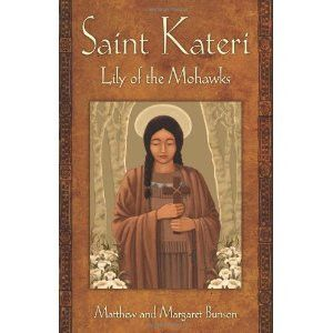 Saint Kateri: Lily of the Mokawks | For Greater Glory Catholic Book & Gift