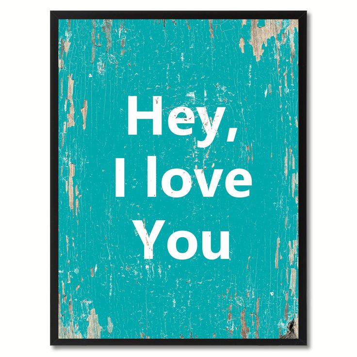 Hey i love you Inspirational Saying Gift Home Décor Wall Art