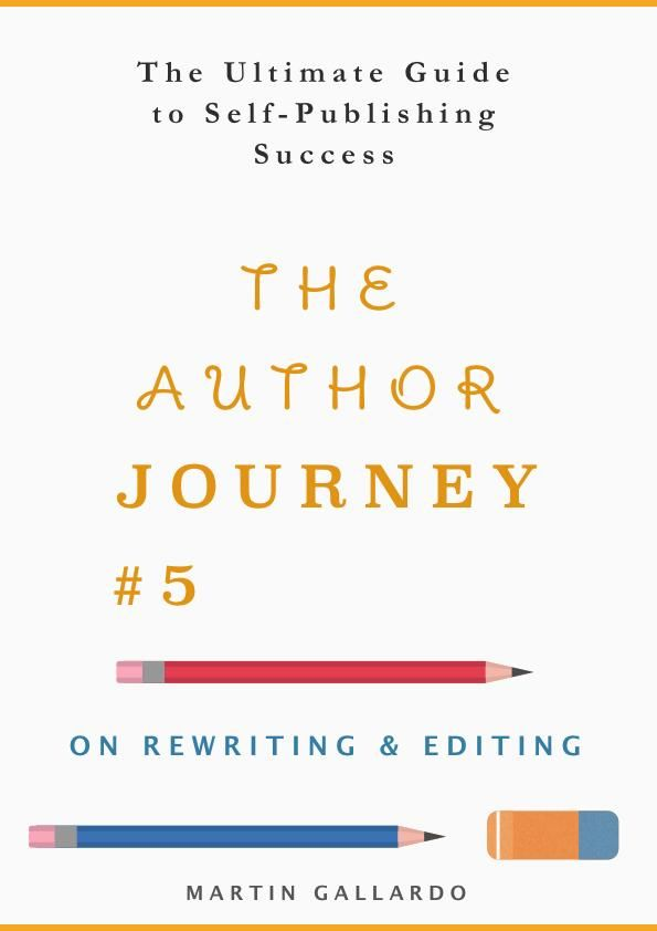 The Ultimate Guide to Self-Publishing Success: On Rewriting & Editing (The Author Journey Series #5) - Martin Gallardo #books #bookworm #writerscommunity #authorsofinstagram #bookcoverdesign #bookcover