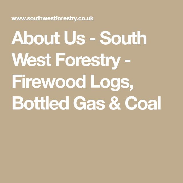 About Us - South West Forestry - Firewood Logs, Bottled Gas & Coal