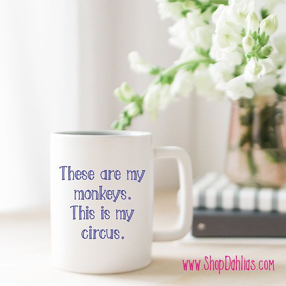 These are my monkeys. This is my circus!  This 11-ounce mug will put a smile on your face and give you pep in your step for your day!  Choose your imprint color! This also makes a great gift for friends and coworkers! All Dahlia's products offer FREE shipping anywhere in the United States!