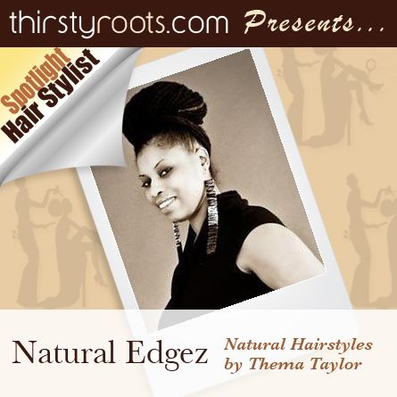Natural Edgez: Thema, One Edgy Natural Hair Stylist.