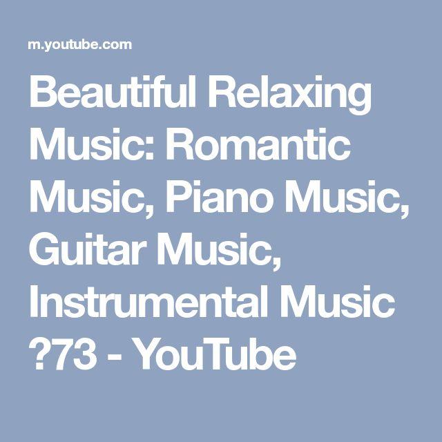 Beautiful Relaxing Music: Romantic Music, Piano Music, Guitar Music, Instrumental Music ★73 - YouTube