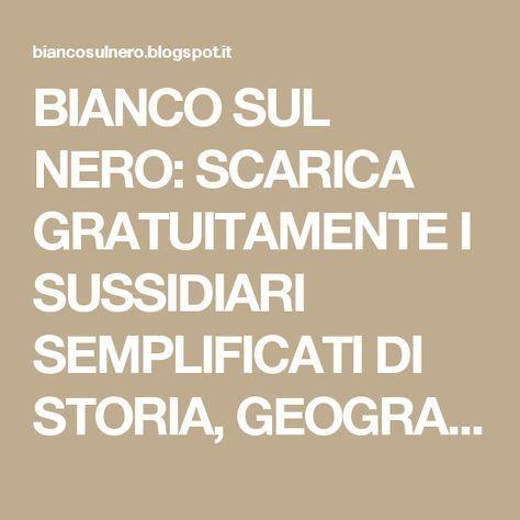BIANCO SUL NERO: SCARICA GRATUITAMENTE I SUSSIDIARI SEMPLIFICATI DI STORIA, GEOGRAFIA E SCIENZE