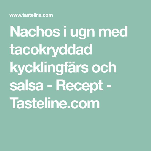 Nachos i ugn med tacokryddad kycklingfärs och salsa - Recept - Tasteline.com