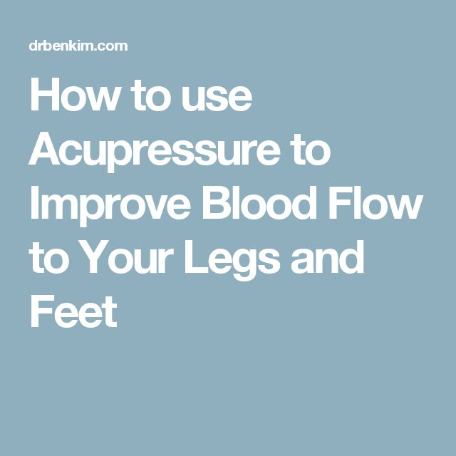 How to use Acupressure to Improve  Blood Flow to Your Legs and Feet