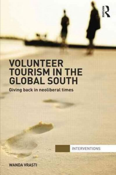 Volunteer Tourism in the Global South: Giving Back in Neoliberal Times