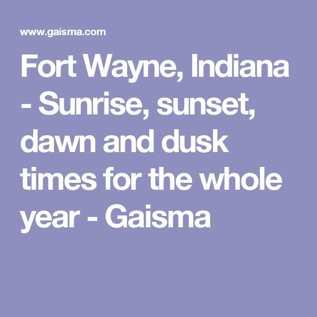 Fort Wayne, Indiana - Sunrise, sunset, dawn and dusk times for the whole year - Gaisma