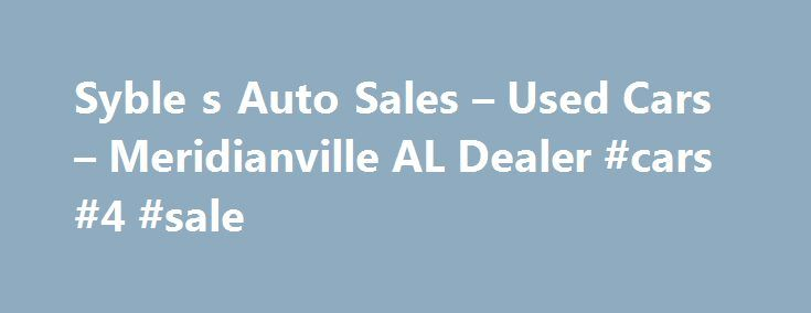 Syble s Auto Sales – Used Cars – Meridianville AL Dealer #cars #4 #sale http://cars.nef2.com/syble-s-auto-sales-used-cars-meridianville-al-dealer-cars-4-sale/  #used auto sales # Syble's Auto Sales – Meridianville AL, 35759 We are happy to serve the entire TN valley. SAS carries a wide variety of affordable cars, trucks, vans and suvs for the entire family. All vehicles are available for just under $10,000 and with low monthly payments from $99/mo to $249/mo. SAS is a family owned and…