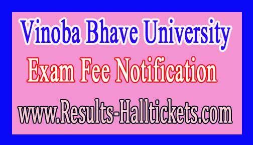 Vinoba Bhave University B.Tech Vth & VIIth Sem 2016 Exam Fee Notification