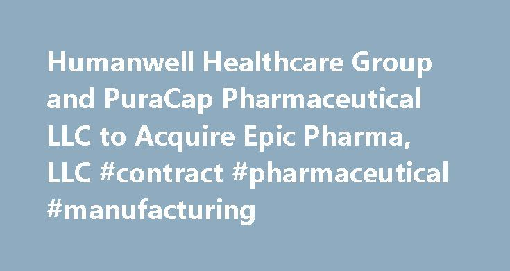 Humanwell Healthcare Group and PuraCap Pharmaceutical LLC to Acquire Epic Pharma, LLC #contract #pharmaceutical #manufacturing http://pharma.remmont.com/humanwell-healthcare-group-and-puracap-pharmaceutical-llc-to-acquire-epic-pharma-llc-contract-pharmaceutical-manufacturing/  #epic pharma # Humanwell Healthcare Group and PuraCap Pharmaceutical LLC to Acquire Epic Pharma, LLC The acquisition of Epic will provide a robust generic product portfolio which includes tablets, 2-piece capsules and…