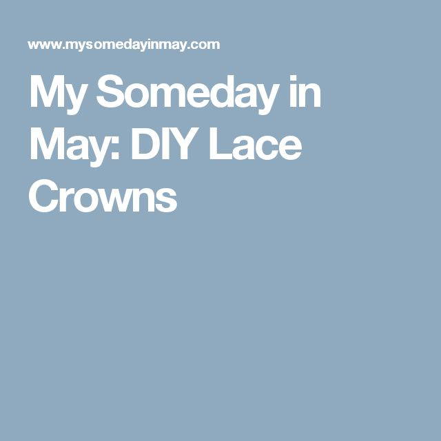 My Someday in May: DIY Lace Crowns