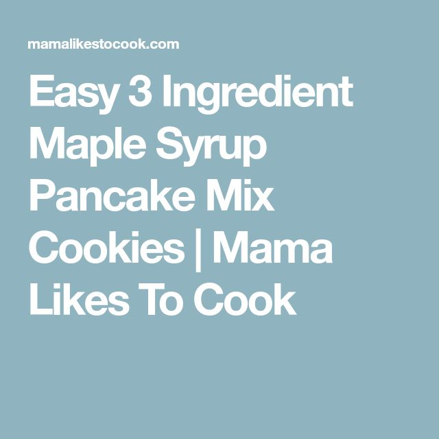 Easy 3 Ingredient Maple Syrup Pancake Mix Cookies | Mama Likes To Cook
