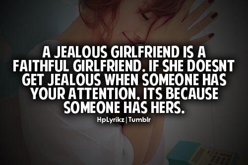 A Jealous Girlfriend Is A Faithful Girlfriend. If She