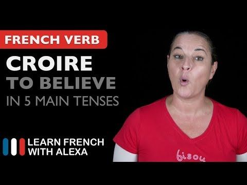 (1110) Croire (to believe) in 5 Main French Tenses - YouTube