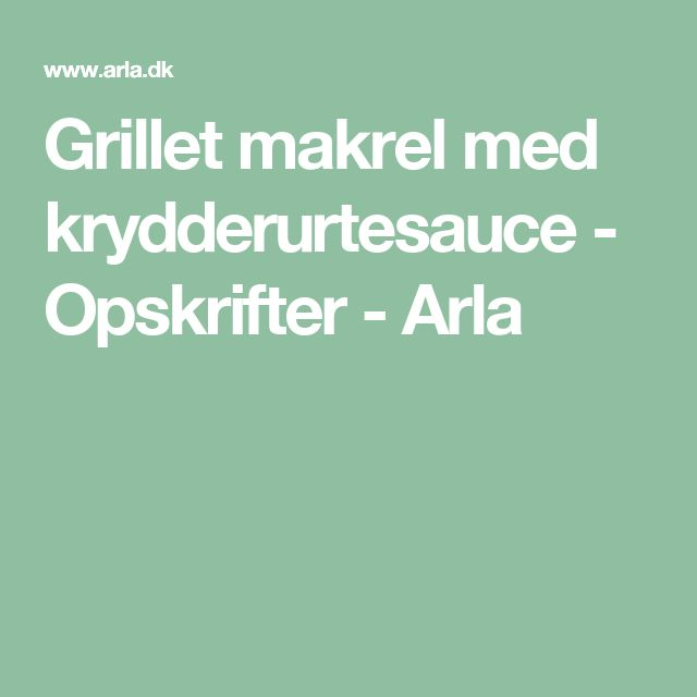 Grillet makrel med krydderurtesauce - Opskrifter - Arla