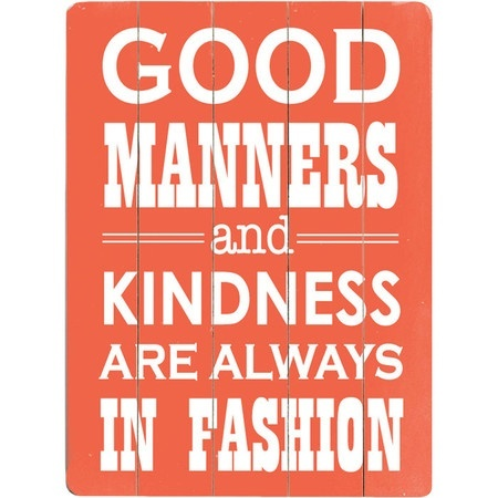 good manners and kindness are always in fashion. :)